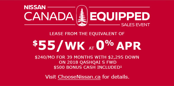 NISSAN CANADA EQUIPPED SALES EVENT. LEASE FROM THE EQUIVALENT OF $55/WK AT 0% APR. $239/MO FOR 39 MONTHS WITH $2295 DOWN ON A 2018 QASHQAI S FWD CVT $500 LEASE CASH INCLUDED. VISIT CHOOSENISAAN.CA FOR DETAILS